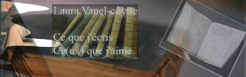 Laura Vanel-Coytte:ce que j'écris,ce(ux) que j'aime